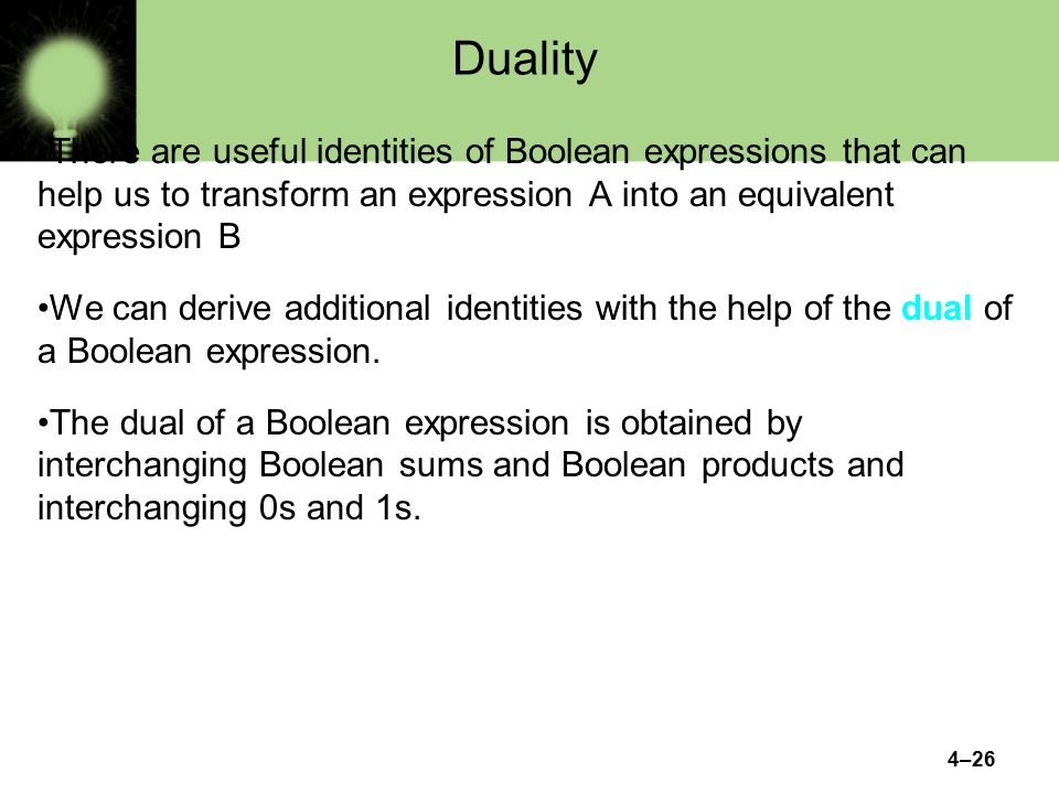 Duality There are useful identities of Boolean expressions that can help us to transform an expression A into an equivalent expression B.