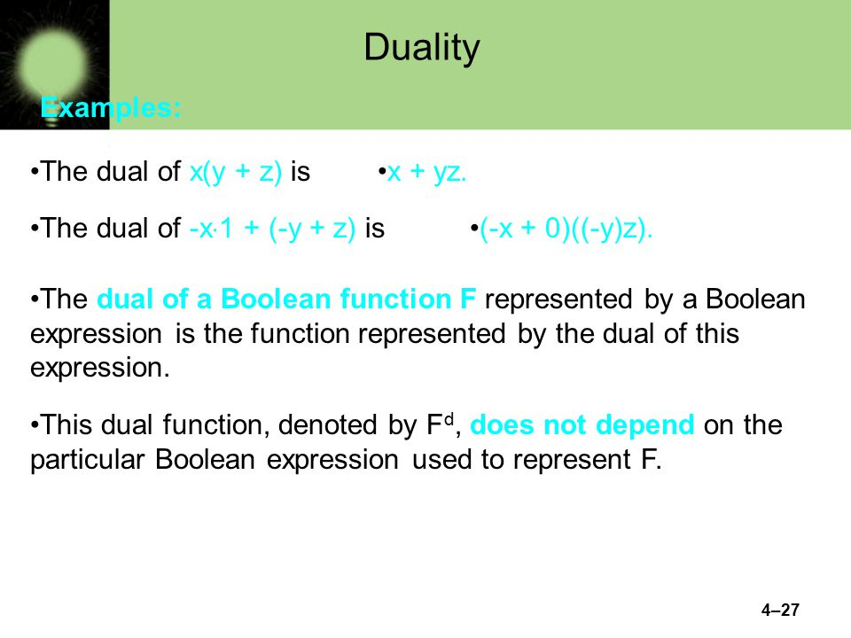 Duality Examples: The dual of x(y + z) is x + yz.
