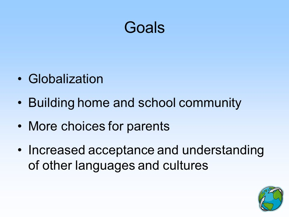 Goals Globalization Building home and school community