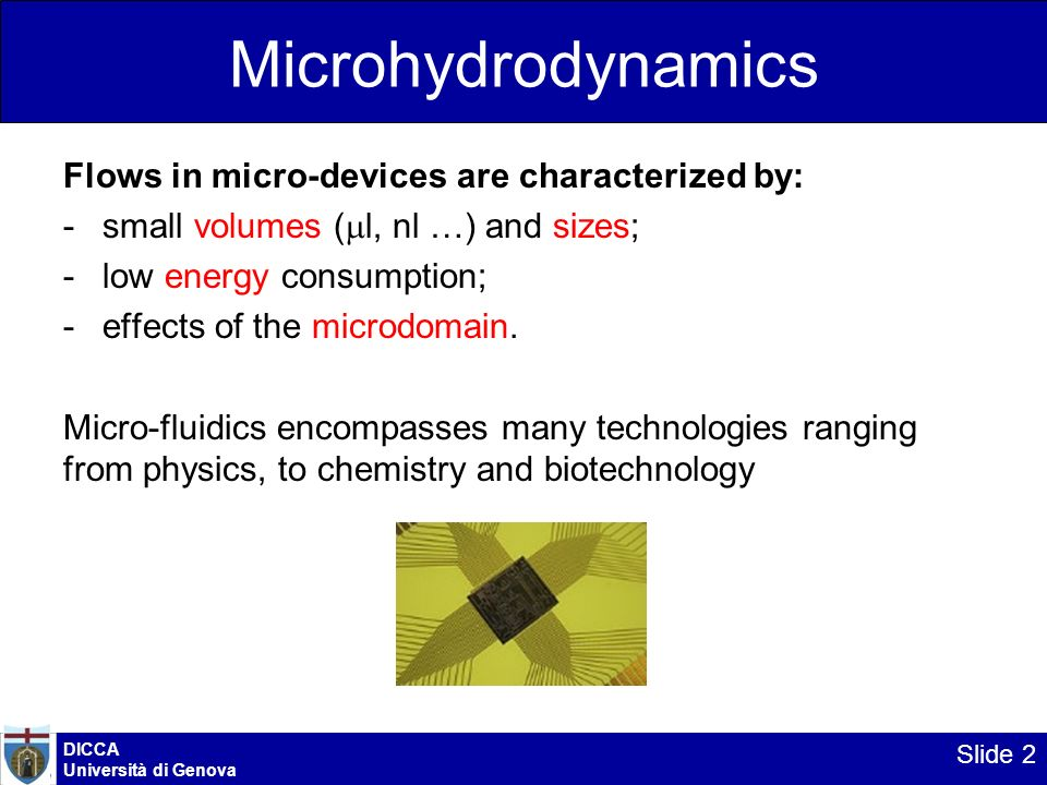 Microhydrodynamics Flows in micro-devices are characterized by: