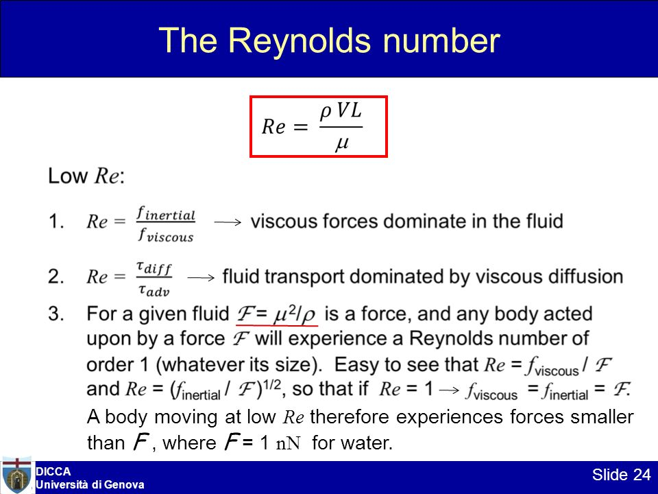 The Reynolds number A body moving at low Re therefore experiences forces smaller. than F , where F = 1 nN for water.
