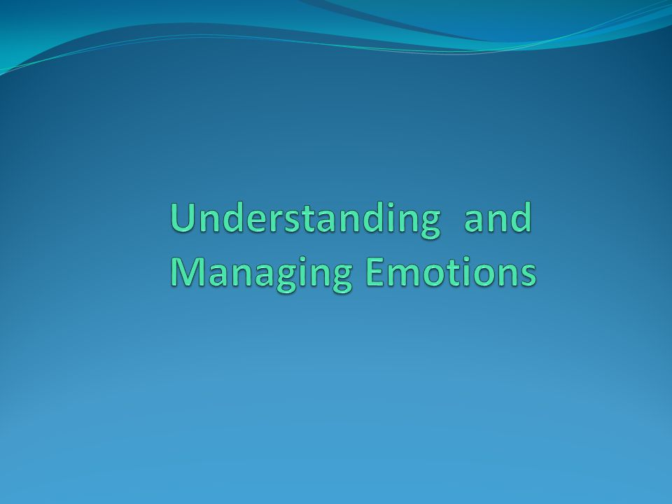 Understanding and Managing Emotions
