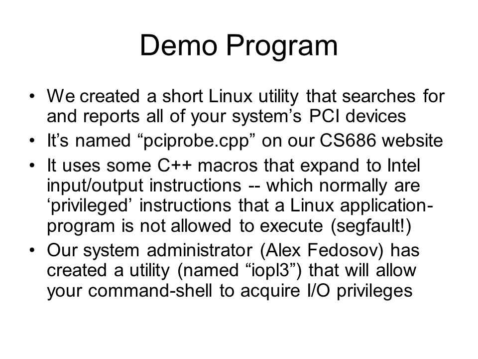Demo Program We created a short Linux utility that searches for and reports all of your system's PCI devices.