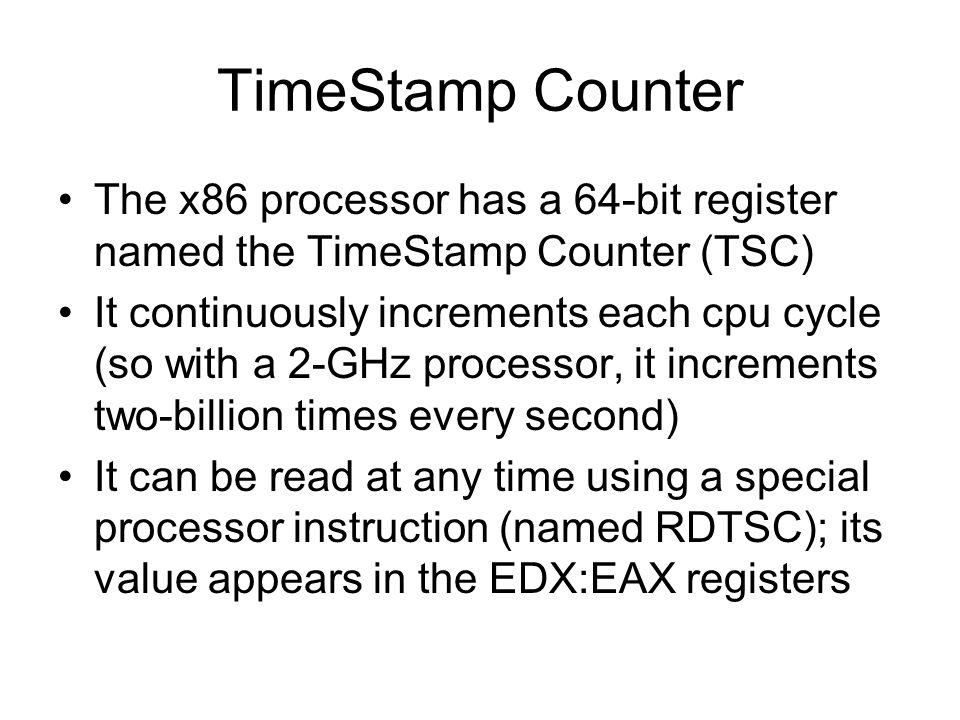 TimeStamp Counter The x86 processor has a 64-bit register named the TimeStamp Counter (TSC)