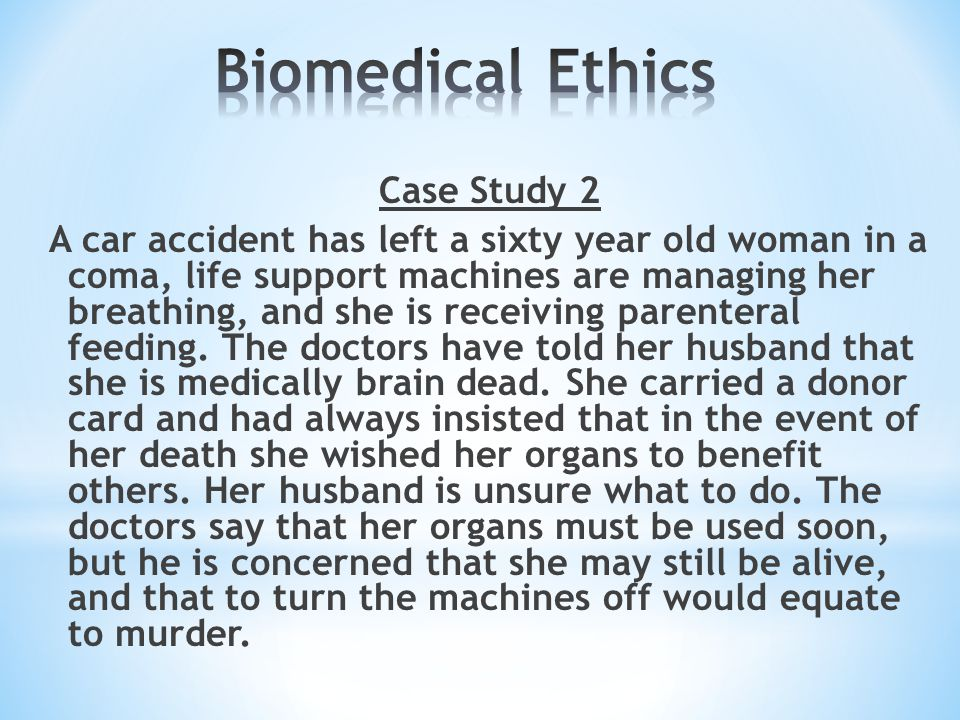 a case study on ethics surrounding biomedical studies Ethical guidelines for investigations of experimental pain in conscious  and  council for international organizations of medical sciences (1982)  the  scientific review process normally should take place before the  in such cases,  consent must be obtained also from those who have legal responsibility for their  welfare.