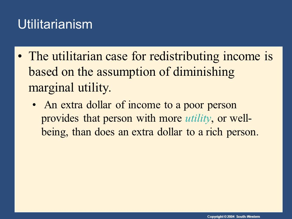 Utilitarianism The utilitarian case for redistributing income is based on the assumption of diminishing marginal utility.