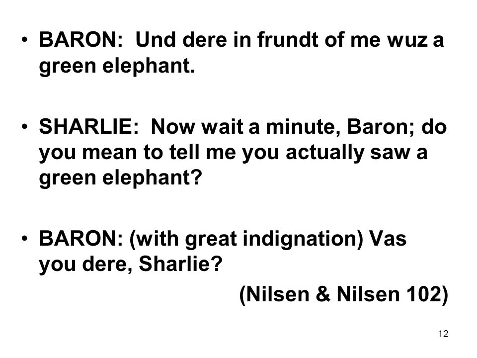 BARON: Und dere in frundt of me wuz a green elephant.