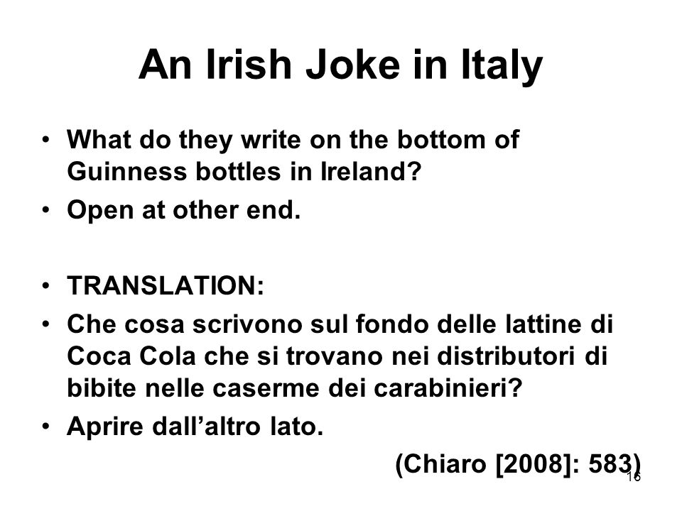 An Irish Joke in Italy What do they write on the bottom of Guinness bottles in Ireland Open at other end.