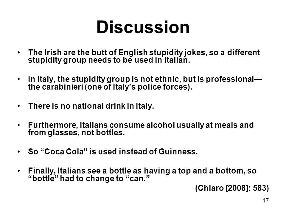 Discussion The Irish are the butt of English stupidity jokes, so a different stupidity group needs to be used in Italian.
