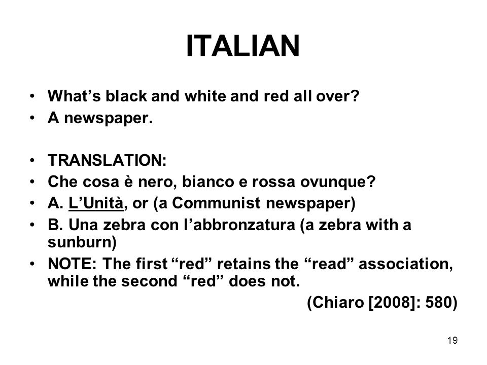 ITALIAN What's black and white and red all over A newspaper.