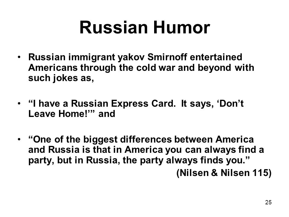 Russian Humor Russian immigrant yakov Smirnoff entertained Americans through the cold war and beyond with such jokes as,