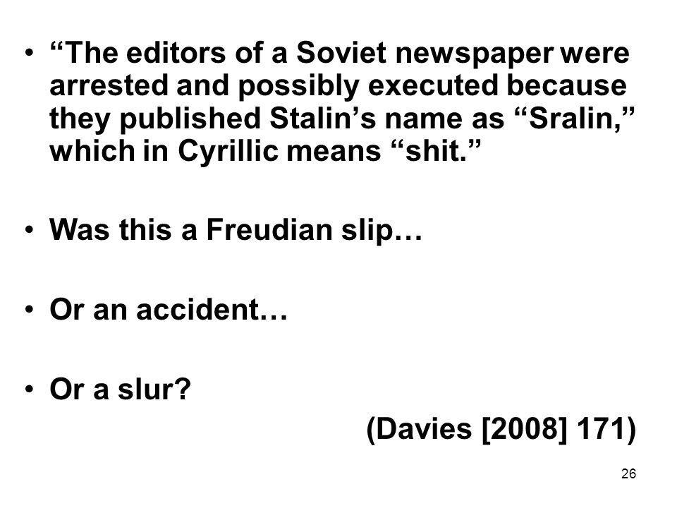 The editors of a Soviet newspaper were arrested and possibly executed because they published Stalin's name as Sralin, which in Cyrillic means shit.