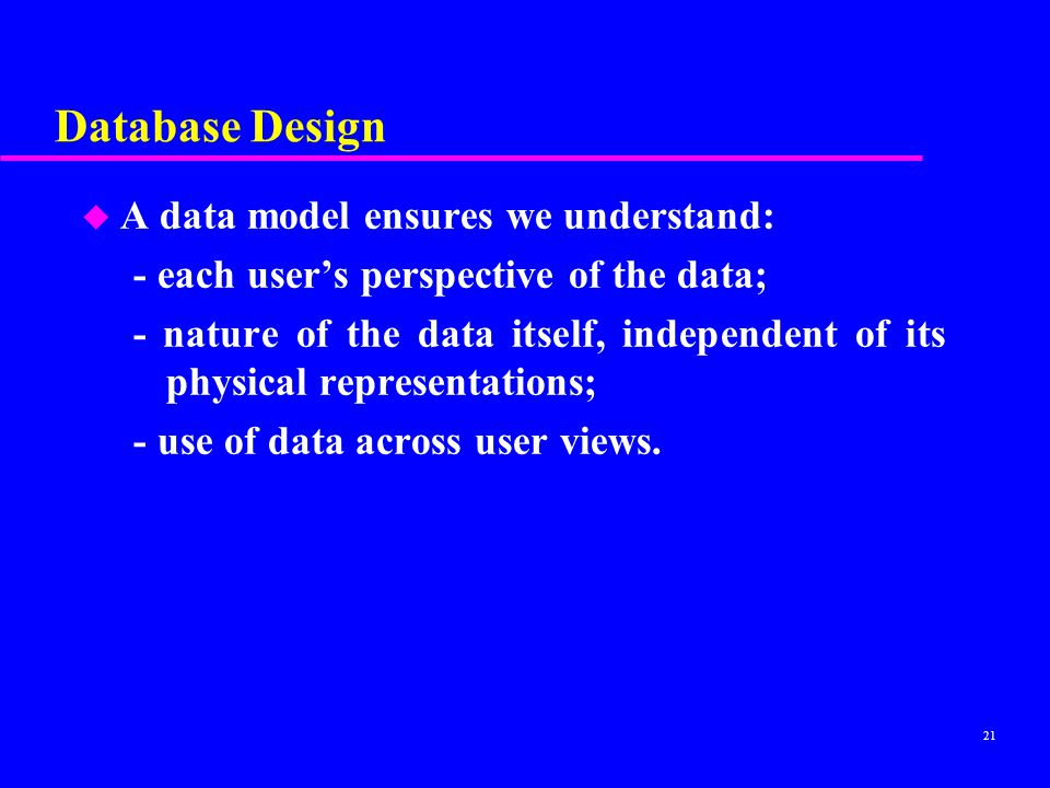 Database Design A data model ensures we understand: