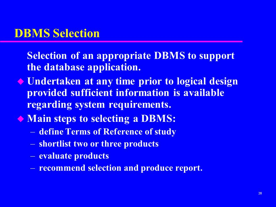 DBMS Selection Selection of an appropriate DBMS to support the database application.