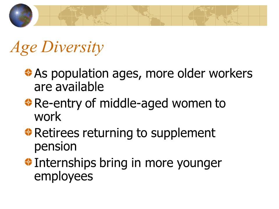 Age Diversity As population ages, more older workers are available
