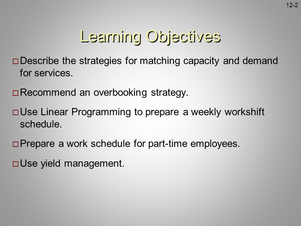 Learning Objectives Describe the strategies for matching capacity and demand for services. Recommend an overbooking strategy.
