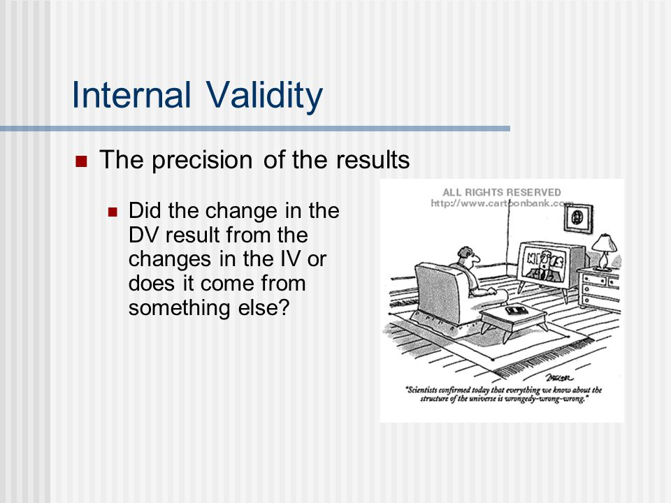 Internal Validity The precision of the results