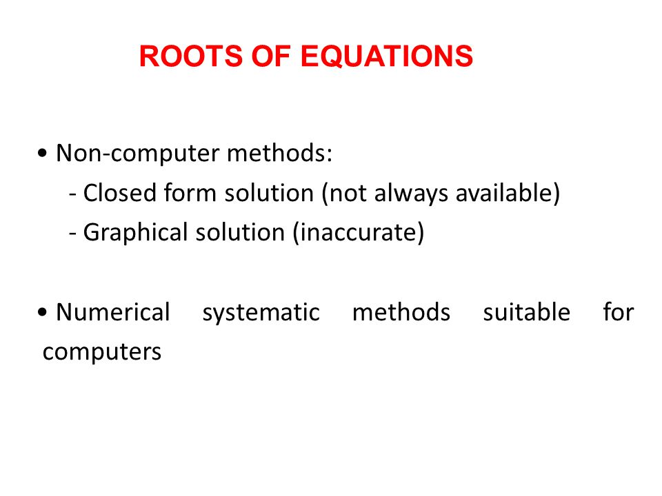 ROOTS OF EQUATIONS Non-computer methods: