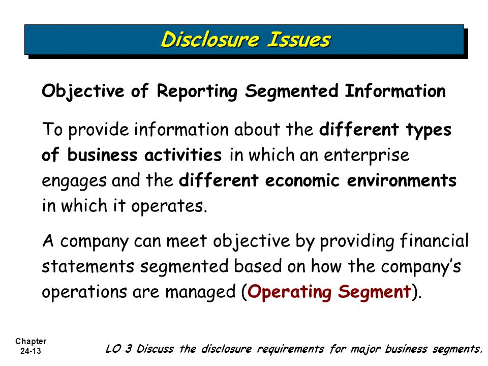 Disclosure Issues Objective of Reporting Segmented Information