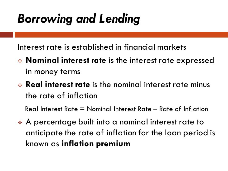 Borrowing and Lending Interest rate is established in financial markets. Nominal interest rate is the interest rate expressed in money terms.