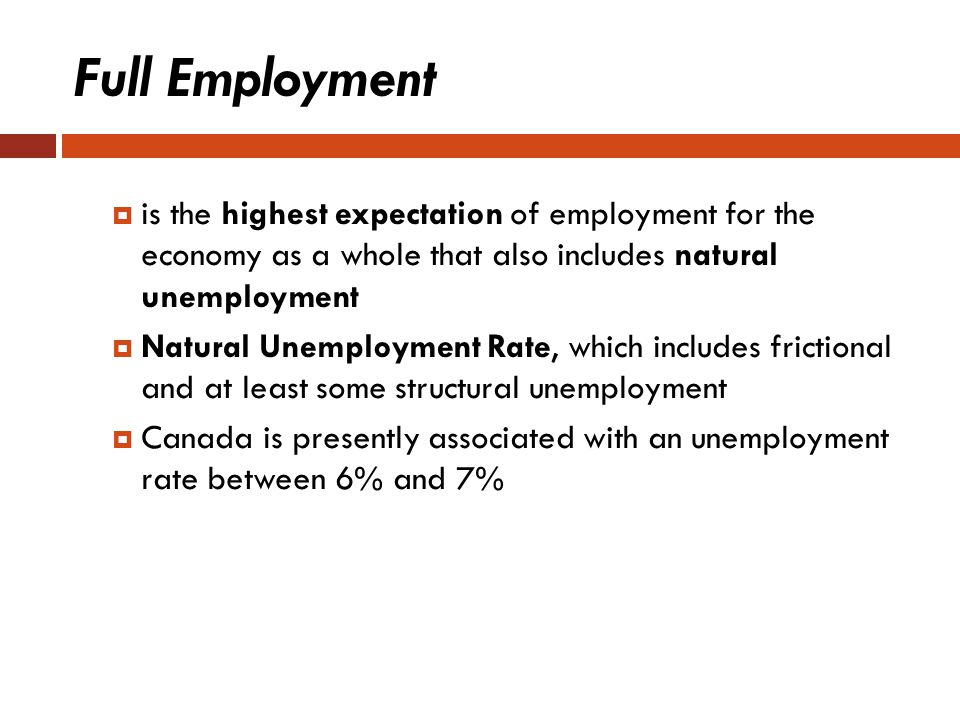Full Employment is the highest expectation of employment for the economy as a whole that also includes natural unemployment.