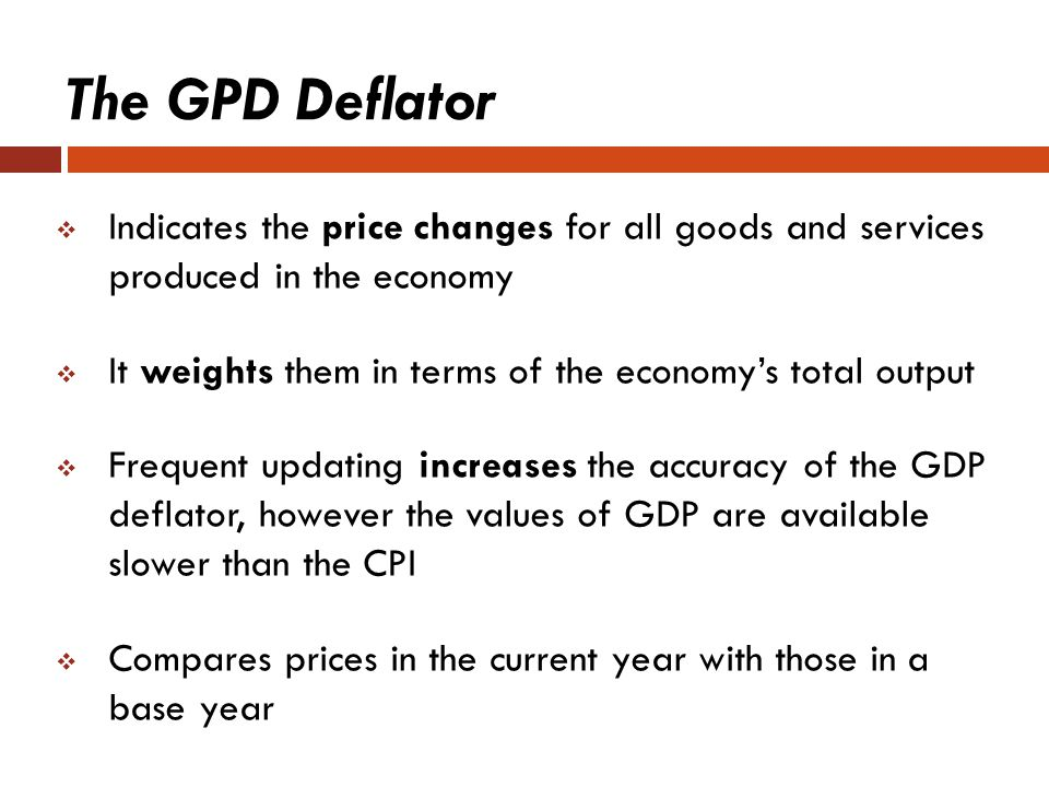 The GPD Deflator Indicates the price changes for all goods and services produced in the economy.