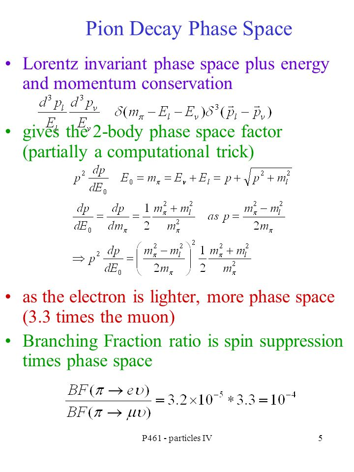 Pion Decay Phase Space Lorentz invariant phase space plus energy and momentum conservation.