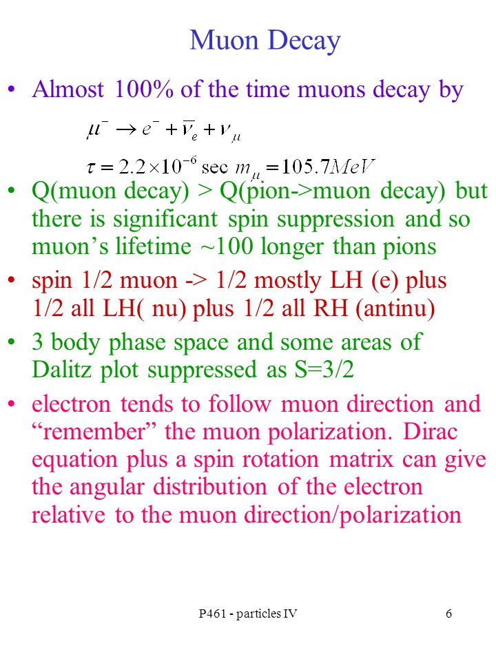 Muon Decay Almost 100% of the time muons decay by
