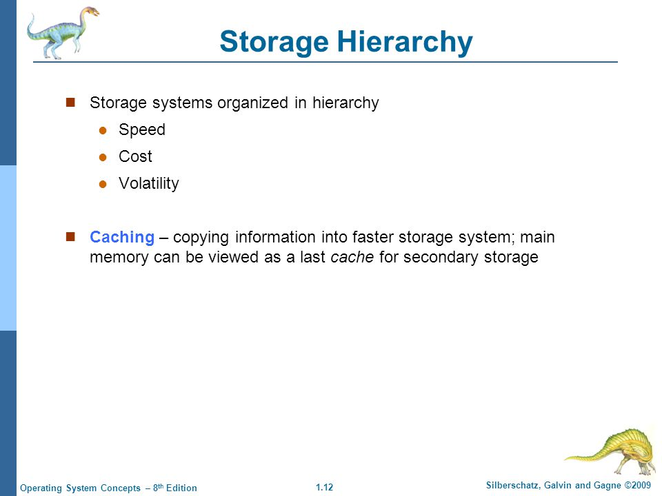 Storage Hierarchy Storage systems organized in hierarchy Speed Cost