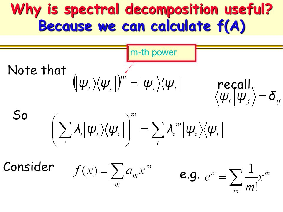 Why is spectral decomposition useful Because we can calculate f(A)