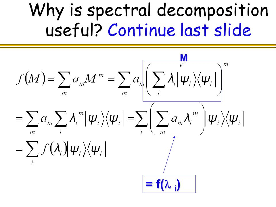 Why is spectral decomposition useful Continue last slide