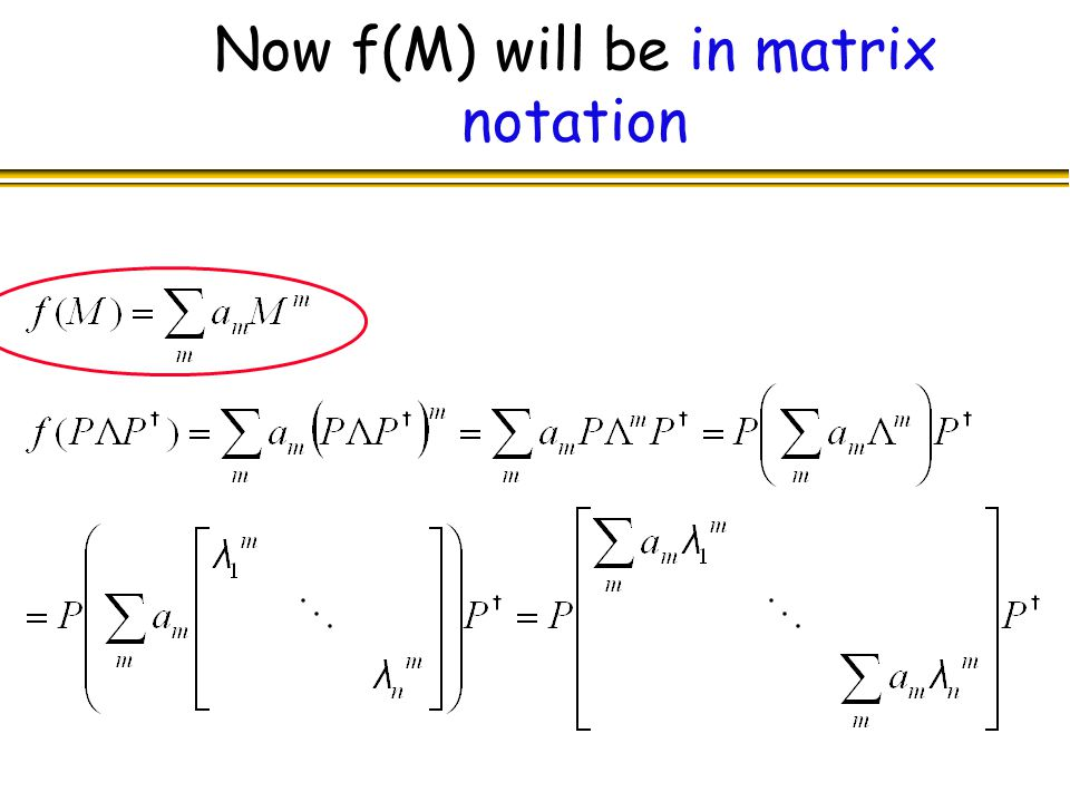 Now f(M) will be in matrix notation