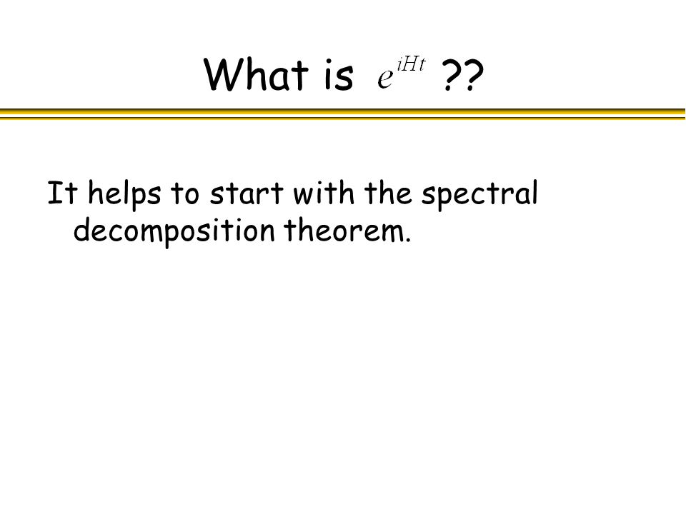 What is It helps to start with the spectral decomposition theorem.