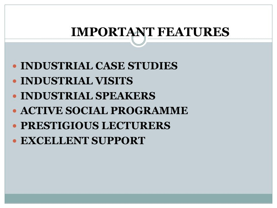 IMPORTANT FEATURES INDUSTRIAL CASE STUDIES INDUSTRIAL VISITS