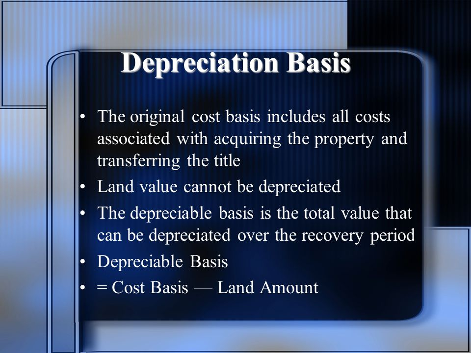 Depreciation Basis The original cost basis includes all costs associated with acquiring the property and transferring the title.