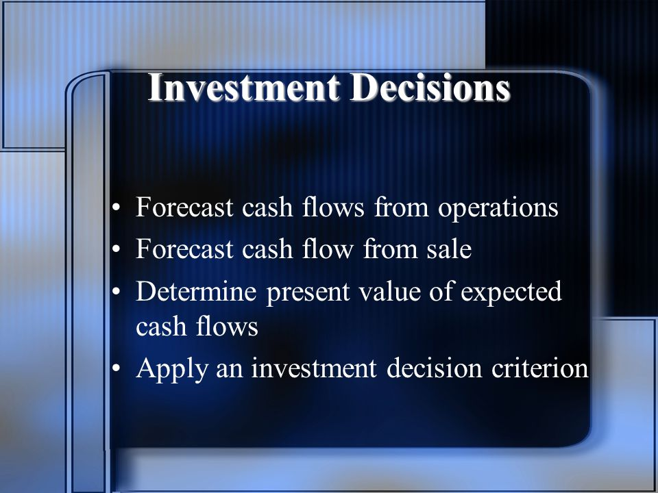 Investment Decisions Forecast cash flows from operations