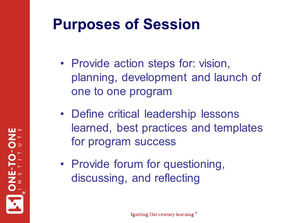 Purposes of Session Provide action steps for: vision, planning, development and launch of one to one program.