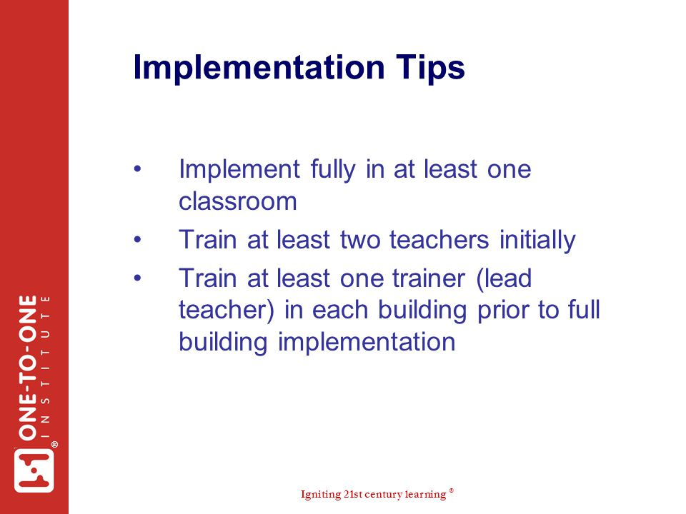 Implementation Tips Implement fully in at least one classroom