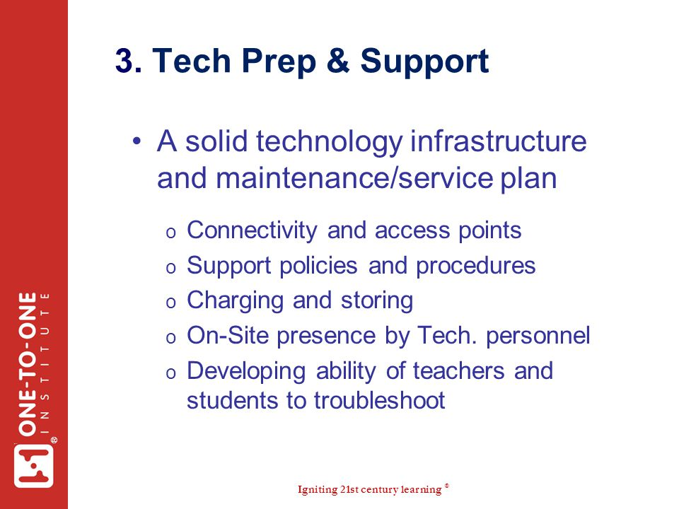 3. Tech Prep & Support A solid technology infrastructure and maintenance/service plan. Connectivity and access points.