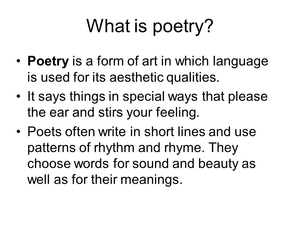 What is poetry Poetry is a form of art in which language is used for its aesthetic qualities.