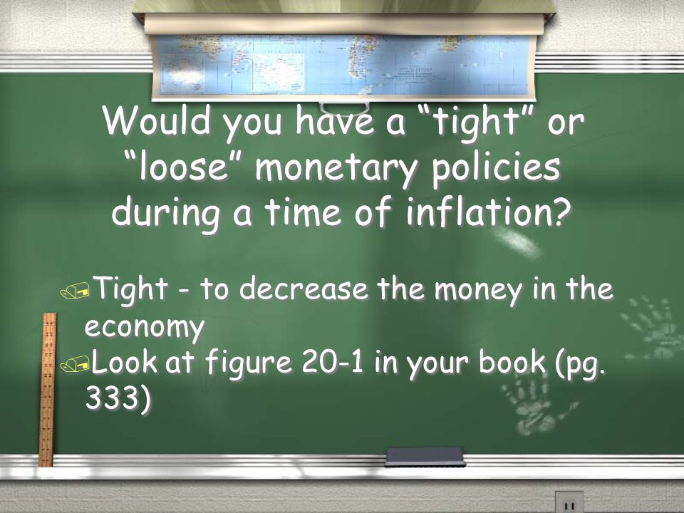 Would you have a tight or loose monetary policies during a time of inflation
