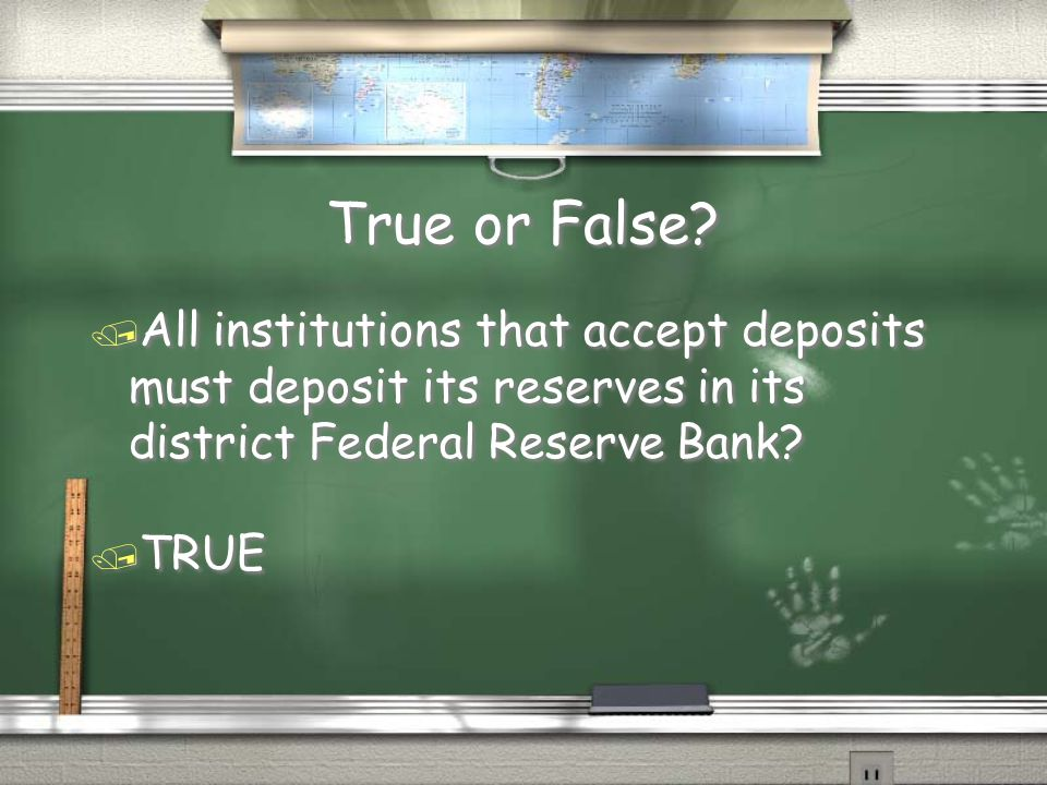 True or False All institutions that accept deposits must deposit its reserves in its district Federal Reserve Bank