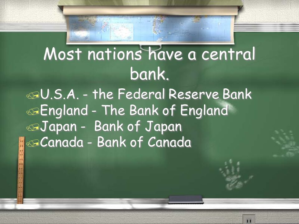 Most nations have a central bank.