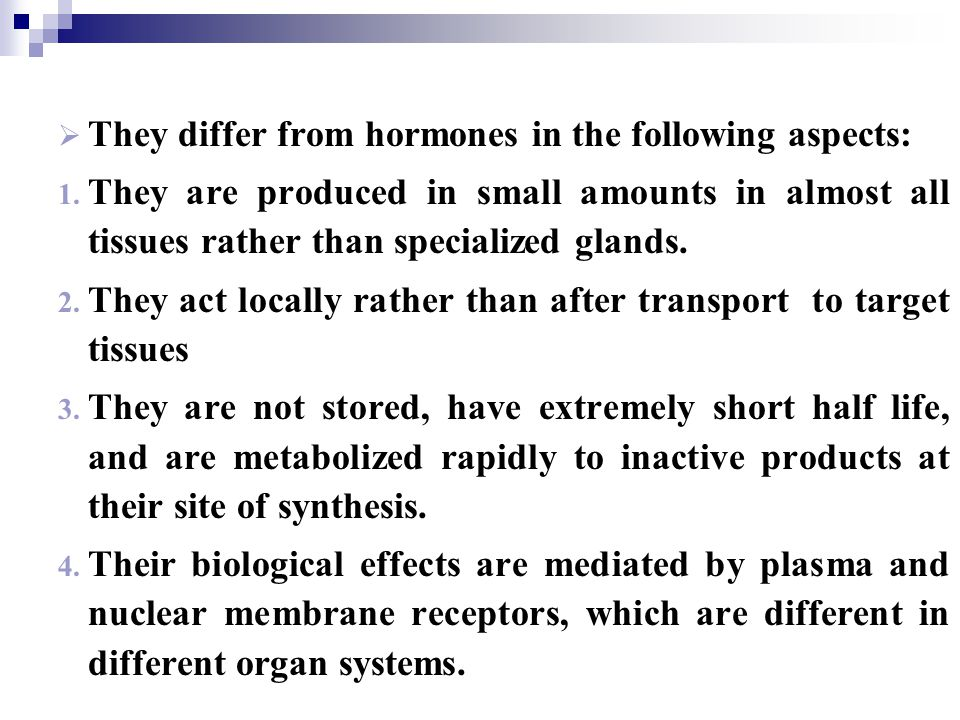 They differ from hormones in the following aspects: