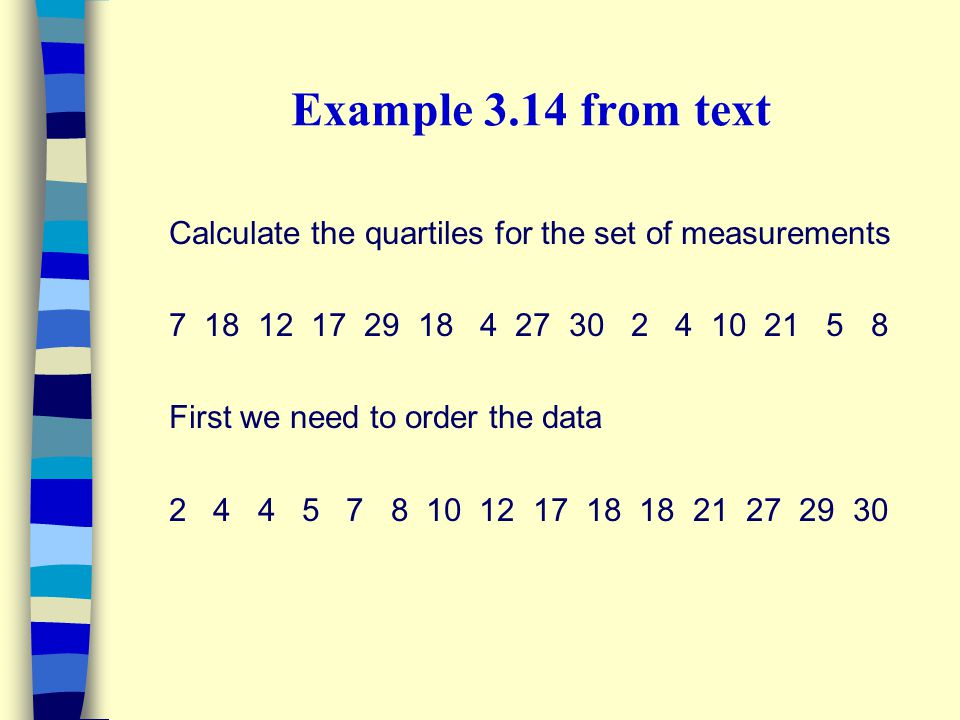 Example 3.14 from text Calculate the quartiles for the set of measurements