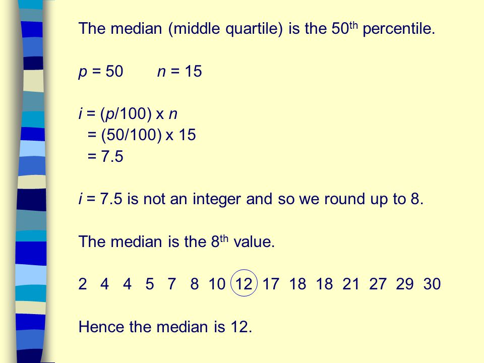 The median (middle quartile) is the 50th percentile.