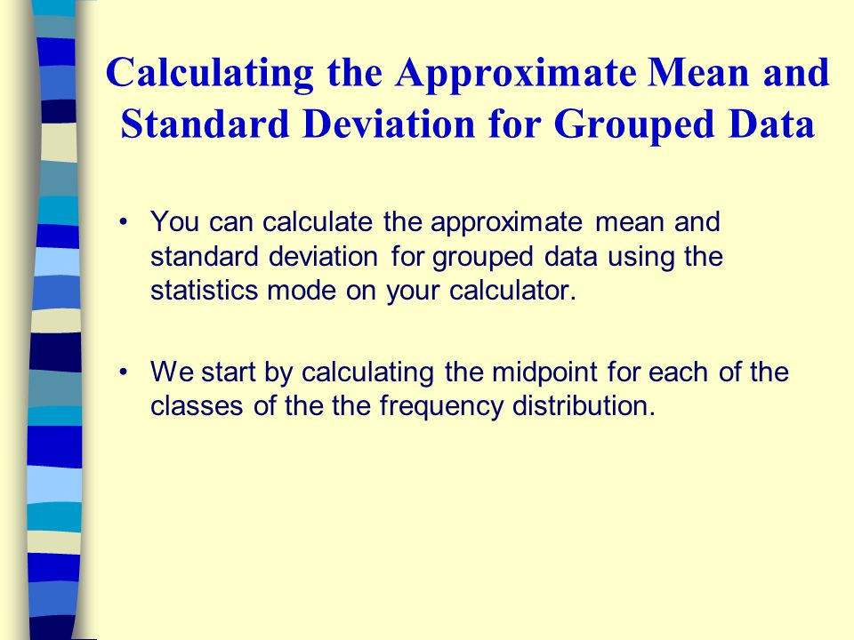 Calculating the Approximate Mean and Standard Deviation for Grouped Data