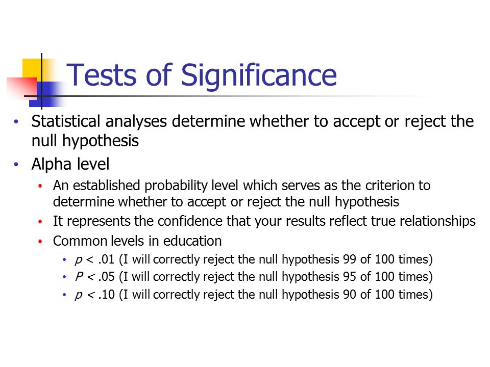 Tests of Significance Statistical analyses determine whether to accept or reject the null hypothesis.