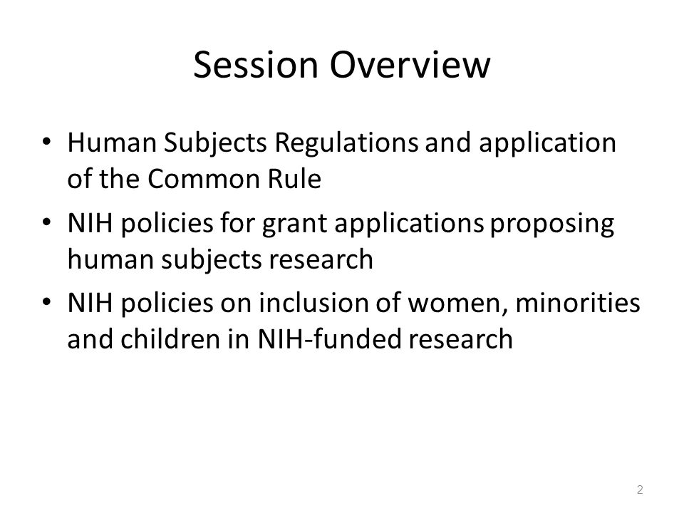 Session Overview Human Subjects Regulations and application of the Common Rule.