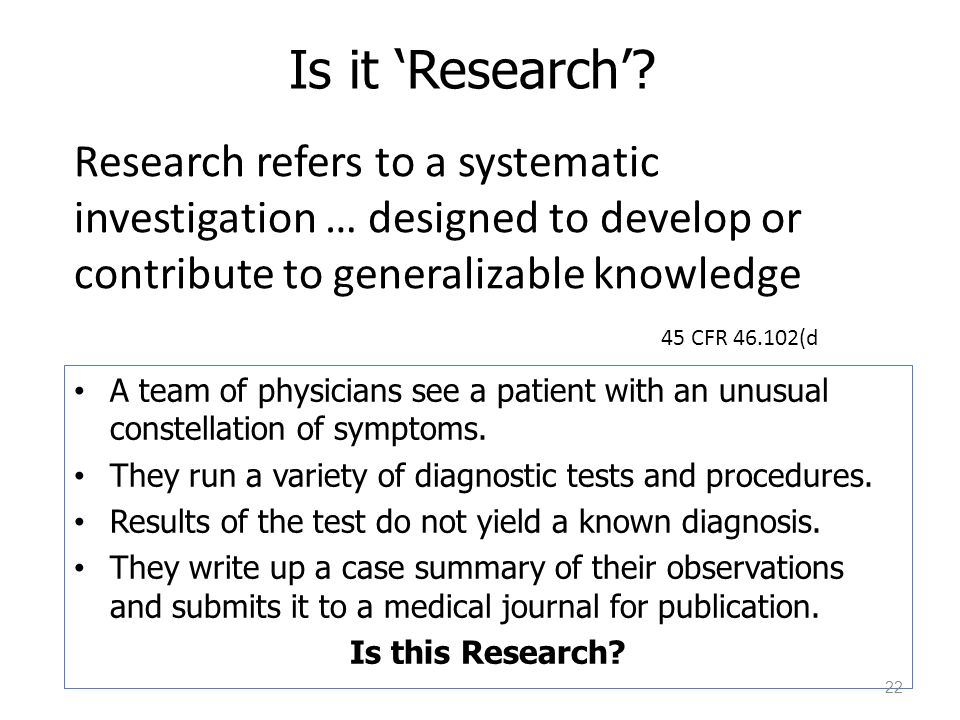 Is it 'Research' Research refers to a systematic investigation … designed to develop or contribute to generalizable knowledge.